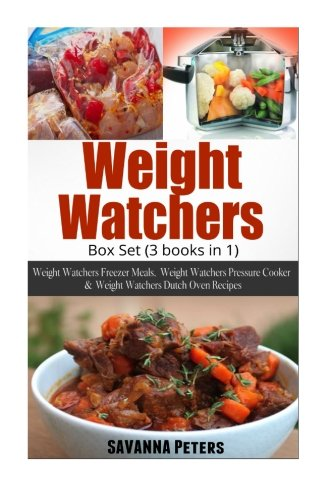 Weight Watchers Diet Box Set: (3 in 1) Weight Watchers Freezer Meals, Weight Watchers Pressure Cooker & Weight Watchers Dutch Oven Recipes by Savanna Peters, Kristina Newman