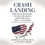 Crash Landing: How Bush, Bernanke, Pelosi and Obama Have Wrecked the U.S. Economy (And How to Salvage Americas Future)