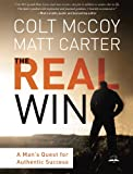 The Real Win: A Mans Quest for Authentic Success