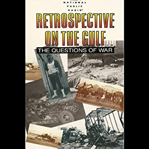 Retrospective on the Gulf: The Questions of War | [National Public Radio]