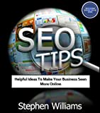 Seo Tips: Helpful Ideas To Make Your Business Seen More Online (Business Collection)