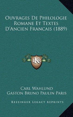 Ouvrages de Philologie Romane Et Textes D'Ancien Francais (1889)