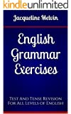 English Grammar Exercises: Test And Tense Revision For All Levels of English (English Edition)