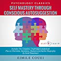 Self Mastery through Conscious Autosuggestion: The Complete Work plus an Overview, Summary, Analysis and Author Biography (       UNABRIDGED) by Eimile Couei, Israel Bouseman Narrated by Bruce T. Harvey