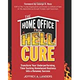 The Home Office From Hell Cure: Transform Your Underperforming, Time-Sucking Homebased Business Into a Runaway Success ~ Jeffrey A. Landers