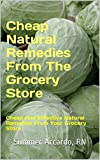 Cheap Natural Remedies From The Grocery Store: Cheap And Effective Natural Remedies From Your Grocery Store