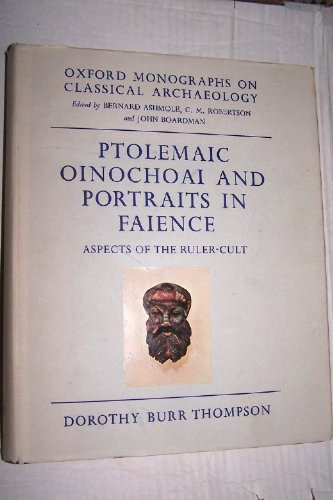 Ptolemaic Oinochoai and Portraits in Faience: Aspects of the Ruler Cult (Oxford Monographs on Classical Archaeology) PDF