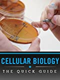 Cellular Biology: The Quick Guide