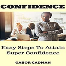 Confidence: Easy Steps to Attain Super Confidence Audiobook by Gabor Cadman Narrated by Michael McHenry