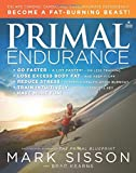 Primal Endurance: Escape chronic cardio and carbohydrate dependency and become a fat burning beast!