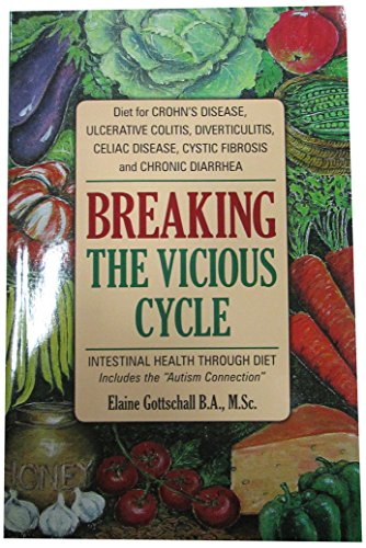 Breaking the Vicious Cycle: Intestinal Health Through Diet by Elaine Gloria Gottschall