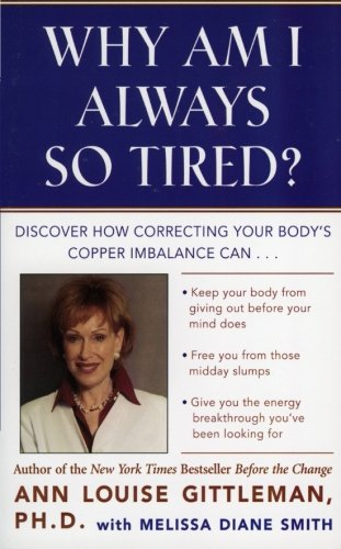 Why Am I Always So Tired?: Discover How Correcting Your Body's Copper Imbalance Can * Keep Your Body From Giving Out Before Your Mind Does *Free You ... Energy Breakthrough You've Been Looking For