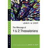 The Message of 1 & 2 Thessalonians (Bible Speaks Today) ~ John R. W. Stott