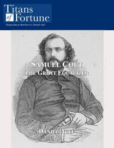 Samuel Colt: The Great Equalizer (Titans of Fortune) PDF