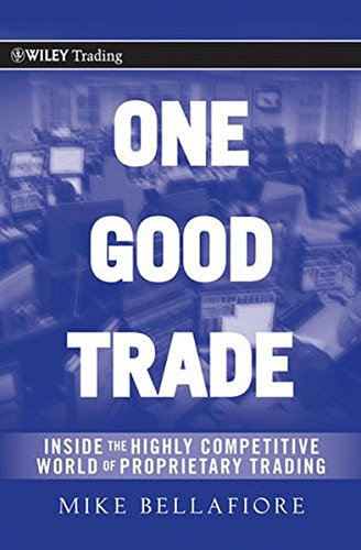 One Good Trade: Inside the Highly Competitive World of Proprietary Trading (Wiley Trading)