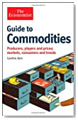 Guide to Commodities: Producers, players and prices, markets, consumers and trends (The Economist)