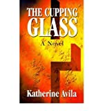 img - for [ THE CUPPING GLASS ] By Avila, Katherine ( Author) 2001 [ Paperback ] book / textbook / text book