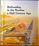 img - for Railroading in the Rockies a Half Century Ago, Colorado Rail Annual No. 18 by Ted Wurm (1990-06-03) book / textbook / text book