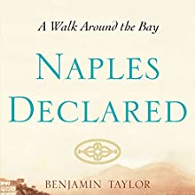 Naples Declared: A Walk Around the Bay Audiobook by Benjamin Taylor Narrated by Edoardo Ballerini