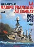 La marine fran�aise au combat, 1939-1...