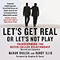 Let's Get Real or Let's Not Play: Transforming the Buyer/Seller Relationship (       UNABRIDGED) by Mahan Khalsa, Randy Illig Narrated by Randy Illig