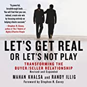 Let's Get Real or Let's Not Play: Transforming the Buyer/Seller Relationship | [Mahan Khalsa, Randy Illig]