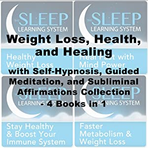 Weight Loss, Health, and Healing with Self-Hypnosis, Guided Meditation, and Subliminal Affirmations Collection: Four Books in One (The Sleep Learning System) | [Joel Thielke]