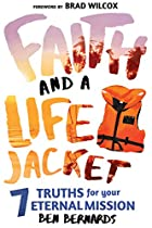Faith And A Life Jacket: 7 Truths For Your Eternal Mission