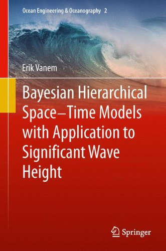 Bayesian Hierarchical Space-Time Models with Application to Significant Wave Height (Ocean Engineering & Oceanograph