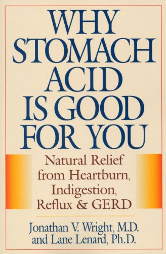 Why Stomach Acid Is Good for You: Natural Relief from Heartburn, Indigestion, Reflux and GERD: Jonathan Wright: 9780871319319: Amazon.com: Books