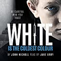 White Is the Coldest Colour: Dr. David Galbraith, Book 1 Hörbuch von John Nicholl Gesprochen von: Jake Urry