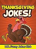 Thanksgiving Jokes for Kids: Funny & Hilarious Thanksgiving Joke Book, Humor, Comedy, and Puns (Funny & Hilarious Joke Books)