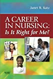 A Career in Nursing:  Is it right for me?, 1e