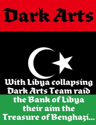 Dark Arts - Raid on The Treasure of Benghazi - A Short Story