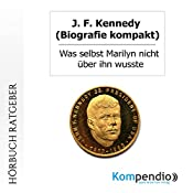 J. F. Kennedy (Biografie kompakt): Was selbst Marilyn nicht über ihn wusste | Robert Sasse, Yannick Esters