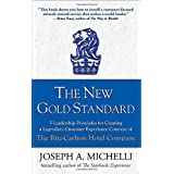 The New Gold Standard: 5 Leadership Principles for Creating a Legendary Customer Experience Courtesy of the Ritz-Carlton Hotel Company ~ Joseph A. Michelli