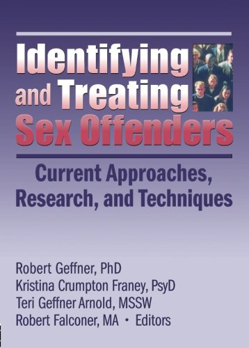 Identifying and Treating Sex Offenders: Current Approaches, Research, and Techniques (Journal of Child Sexual Abuse Mono