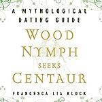 Wood Nymph Seeks Centaur: A Mythological Dating Guide | Francesca Lia Block