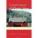 A Small Harvest of Pretty Days ~ Larry Kimport