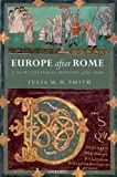 Europe after Rome: A New Cultural History, 500-1000 (0192892630) by Smith, Julia