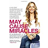 May Cause Miracles: A 40-Day Guidebook of Subtle Shifts for Radical Change and Unlimited Happinessby Gabrielle Bernstein