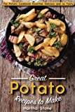 Great Potato Recipes to Make: The Potato Cookbook Essential, Delicious and so Tasty