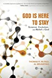 God Is Here to Stay: Science, Evolution, and Belief in God