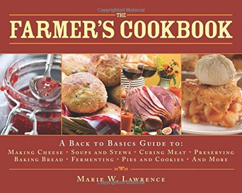 The Farmer's Cookbook: A Back to Basics Guide to Making Cheese, Curing Meat, Preserving Produce, Baking Bread, Fermenting, and More (The Handbook Series) by Marie W. Lawrence