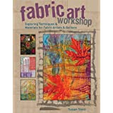 """Fabric Art Workshop: Exploring Techniques and Materials for Fabric Artists and Quiltersvon """"Susan Stein"""""""