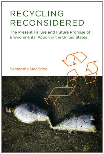 Recycling Reconsidered: The Present Failure and Future Promise of Environmental Action in the United                 States (Urban and Industrial Environments)