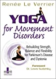 Yoga for Movement Disorders: Rebuilding Strength, Balance and Flexibility for Parkinson's Disease and Dystonia (Companion DVD)