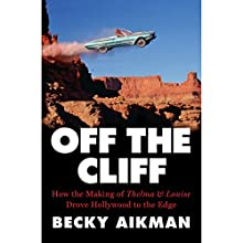 Off the Cliff: How the Making of Thelma & Louise Drove Hollywood to the Edge | Livre audio Auteur(s) : Becky Aikman Narrateur(s) : Kirsten Potter