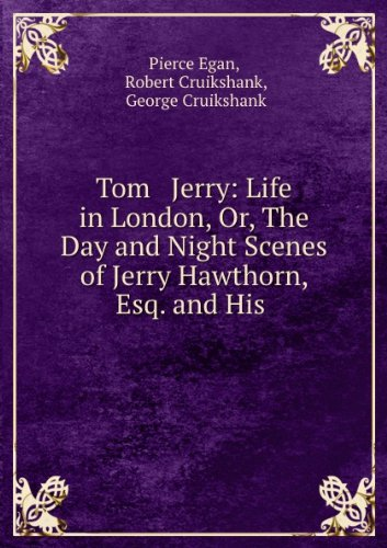 Tom & Jerry = Life in London : or, The day and night scenes of Jerry Hawthorne, esq. and his elegant friend Corinthian Tom in their rambles and sprees through the metropolis (1870)