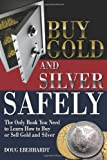 Buy Gold and Silver Safely: The Only Book You Need to Learn How to Buy or Sell Gold and Silver by Doug Eberhardt